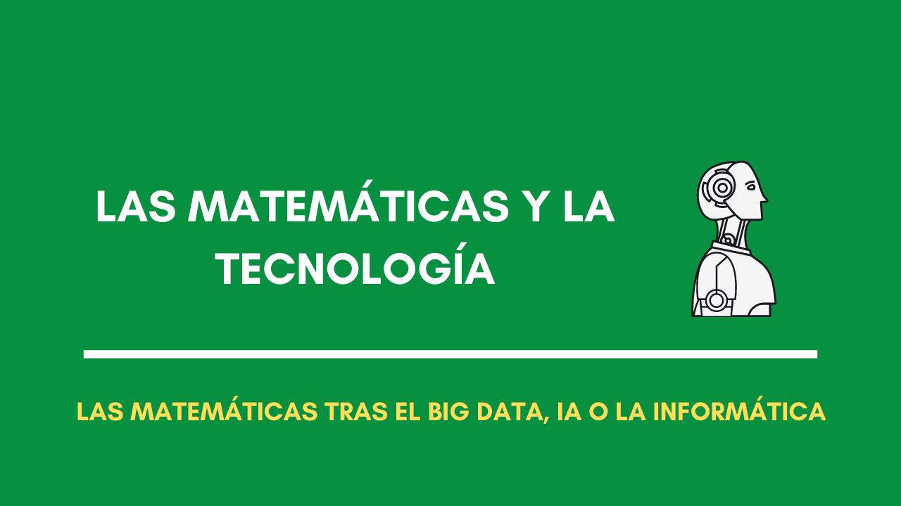 matemáticas, tecnología y la informática